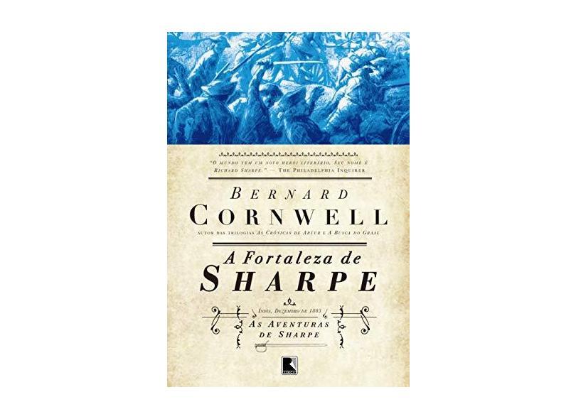 A Fortaleza de Sharpe - Col. As Aventuras de Sharpe Vol. 3 - Cornwell, Bernard - 9788501070470
