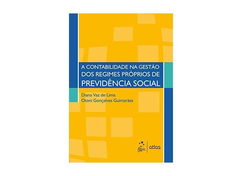Contabilidade na Gestão dos Regimes Próprios de Previdência Social, A - Diana Vaz De Lima - 9788597008982
