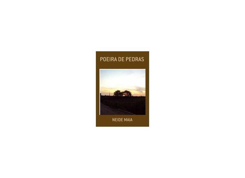 Poeira de Pedras - Neide Maia - 9788591317103