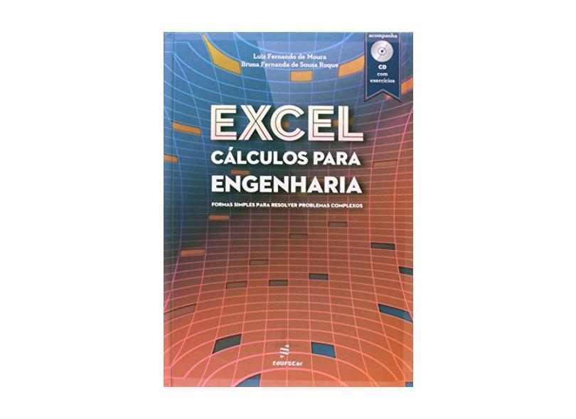 Excel - Cálculos Para Engenharia - Formas Simples Para Resolver Problemas Complexos - Moura, Luiz Fernando De; Roque, Bruna Fernanda De Sousa - 9788576003083