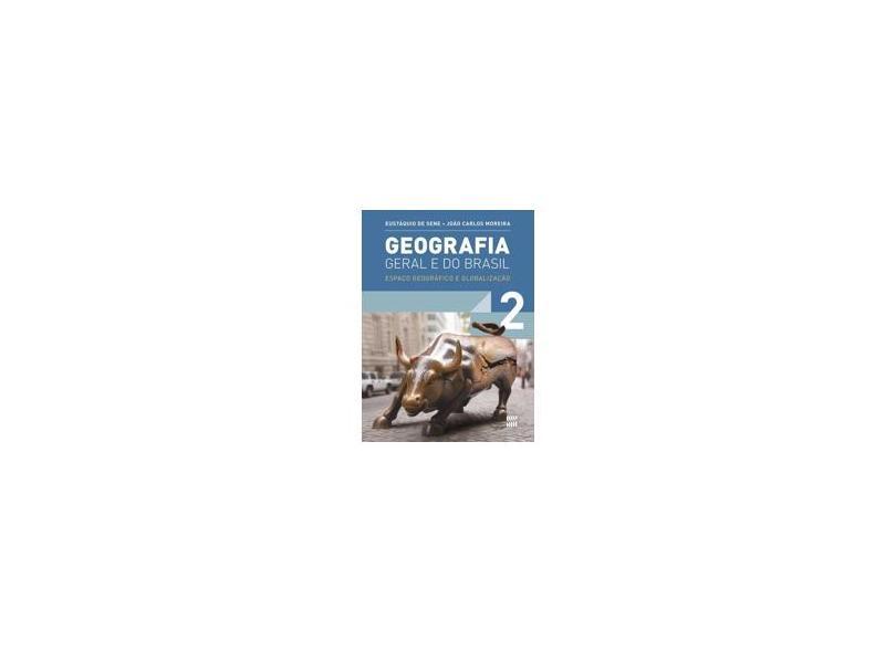 Geografia Geral E Do Brasil: Espaço Geográfico e Globalização - 1º Ano - Ensino Médio - Vol.2 - João Carlos Moreira E José Eustáquio De Sene - 9788526290327