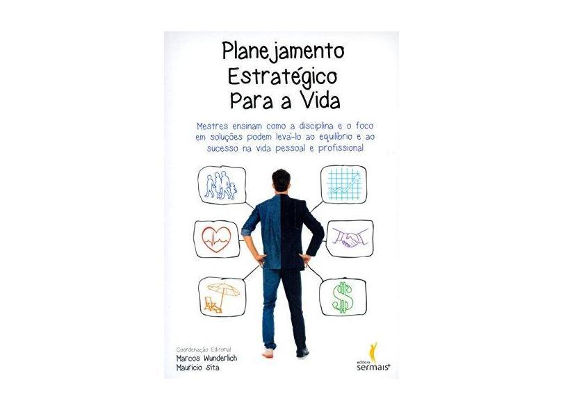 Planejamento Estratégico Para A Vida - Sita, Mauricio; Wunderlich, Marcos - 9788563178701