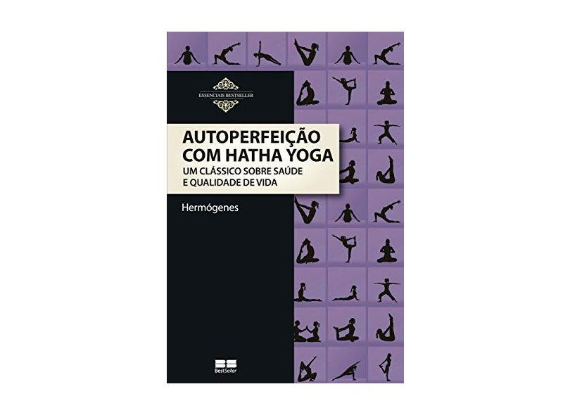 Autoperfeição Com Hatha Yoga - Hermógenes - 9788576848691
