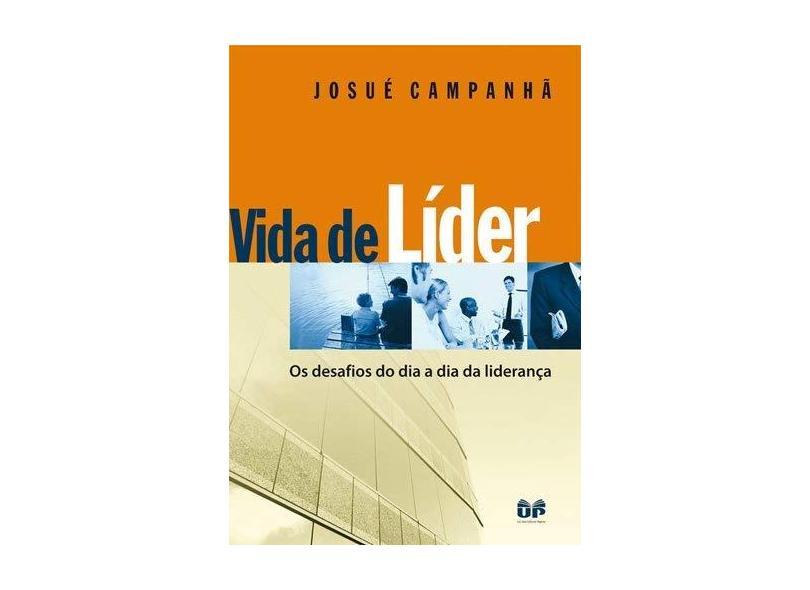 Vida de Líder - Os Desafios do Dia-a-dia da Liderança - Campanhã, Josué - 9788577420285