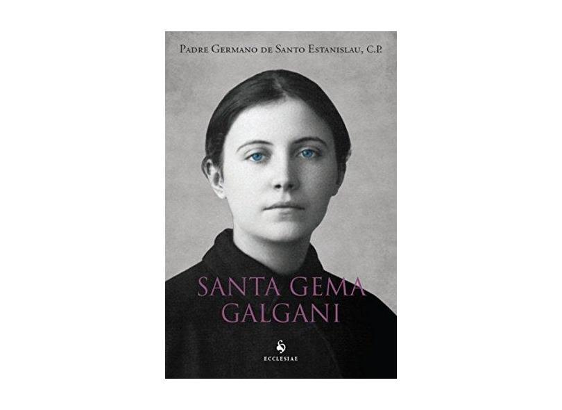 Santa Gema Galgani - Padre Germano De Santo Estanislau - 9788563160355