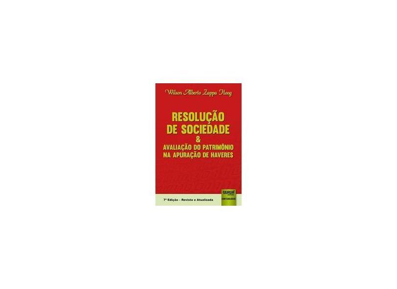 Resolução de Sociedade e Avaliação do Patrimônio na Apuração de Haveres - Wilson Alberto Zappa Hoog - 9788536277431