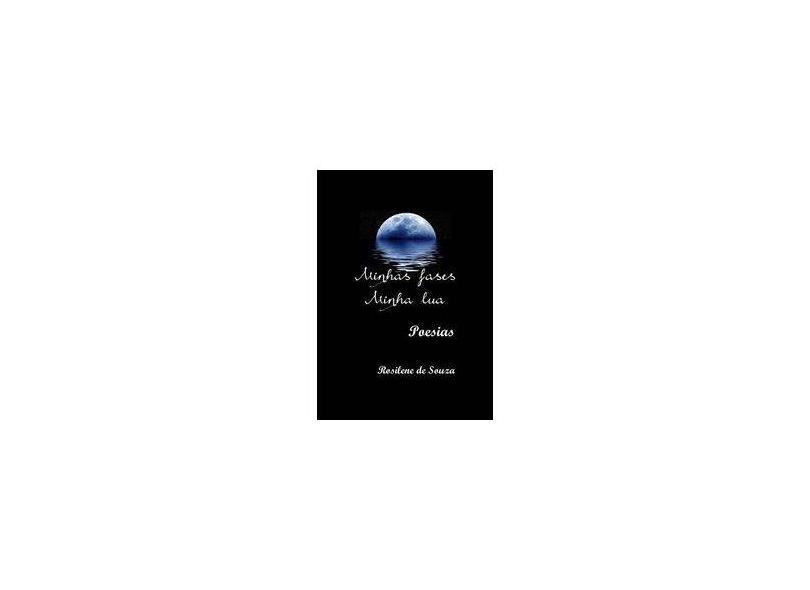 Minhas Fases Minha Lua - Rosilene De Souza - 9788592140915