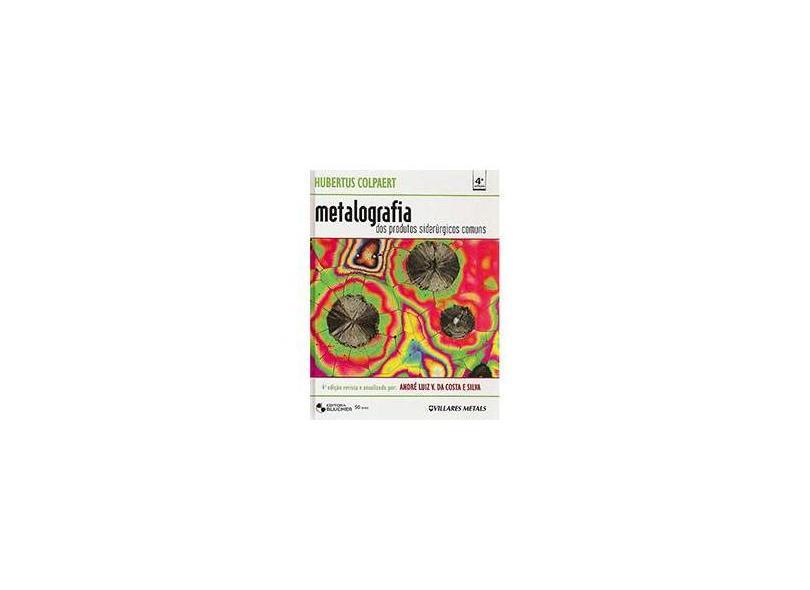 Metalografia dos Produtos Siderúrgicos Comuns - 4ª Ed. - Colpaert, Hubertus - 9788521204497
