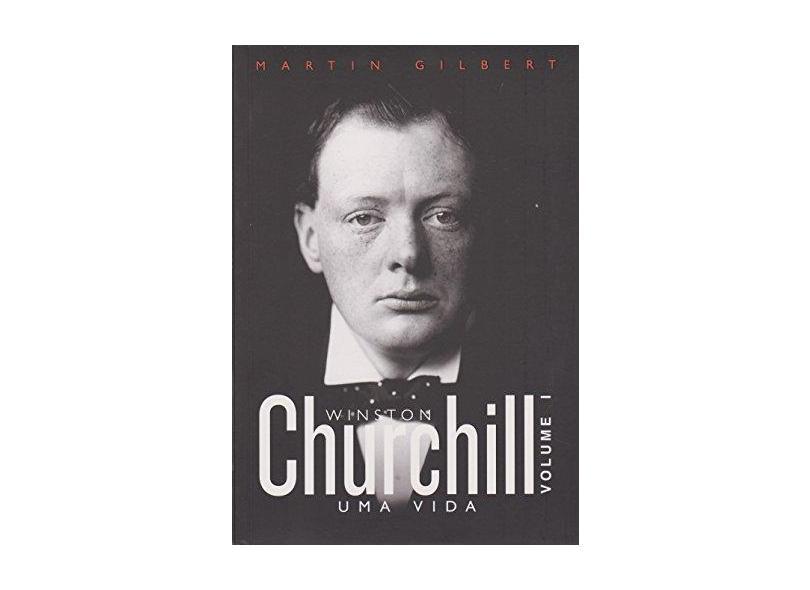Churchill. Uma Vida - Volume 1 - Sir Martin Gilbert - 9788544103517