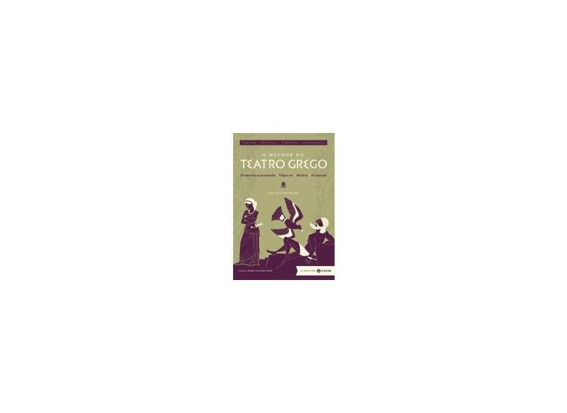 O Melhor do Teatro Grego - Prometeu Acorrentado , Édipo Rei , Medeia e As Nuvens - Ésquilo; Euripedes; Sófocles - 9788537810743
