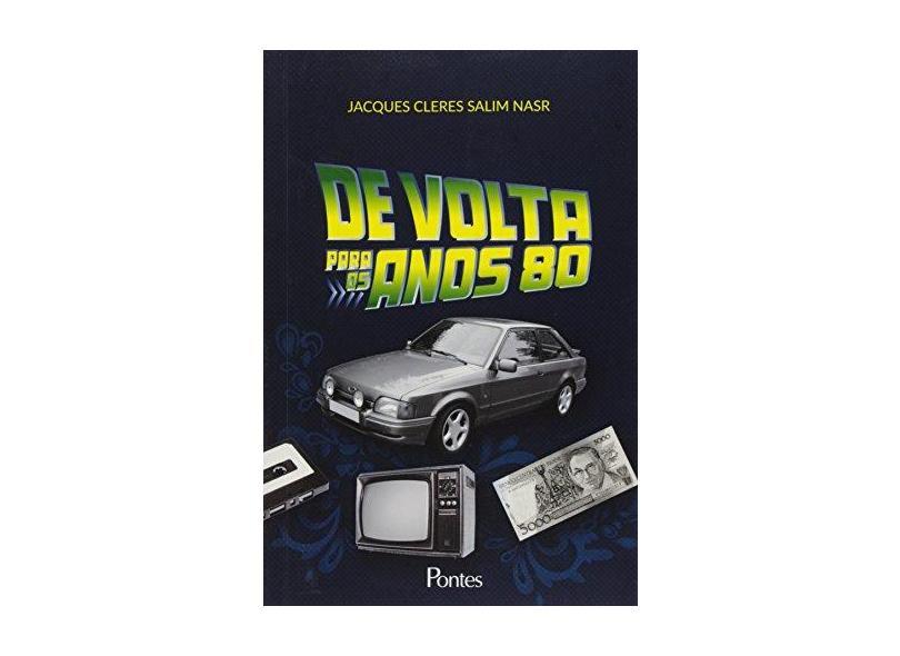 De Volta Para os Anos 80 - Jacques Cleres Salim Nasr - 9788571137592