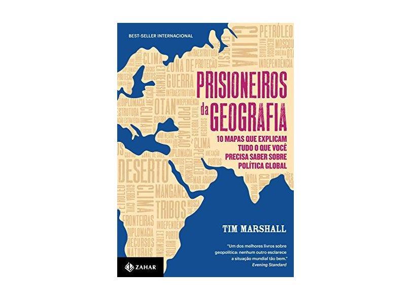 Prisioneiros da Geografia. 10 Mapas que Explicam Tudo o que Você Precisa Saber Sobre Política Global - Tim Marshall - 9788537817575