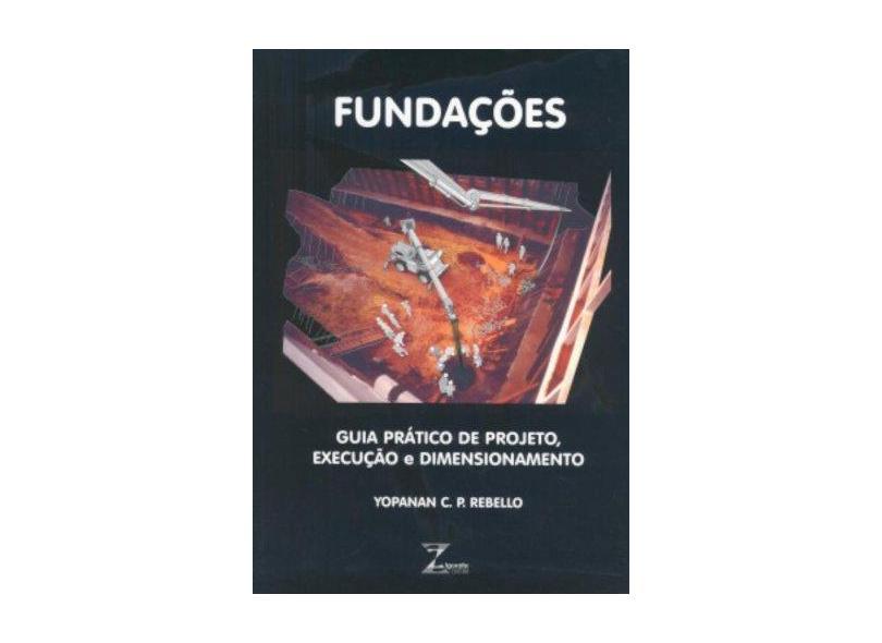Fundações - Guia Prático de Projeto, Execução e Dimensionamento - Rebello, Yopanan C. P. - 9788585570101
