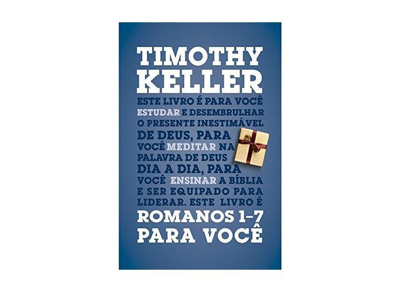 Romanos 1-7 Para Você - Série A Palavra de Deus Para Você - Timothy Keller - 9788527506960