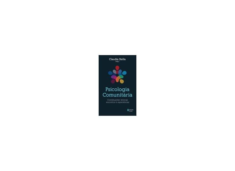 Psicologia Comunitária - Contribuições Teóricas, Encontros e Experiências - Stella, Claudia - 9788532648204