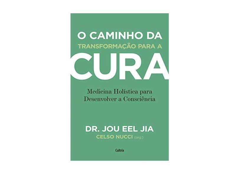 O Caminho da Transformação Para A Cura - Jia, Dr. Jou Eel - 9788531614798