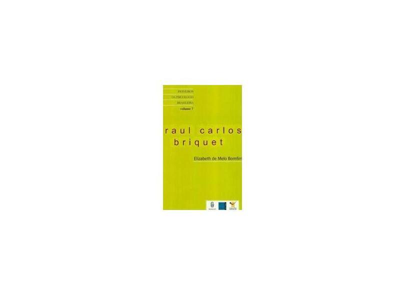 Raul Carlos Briquet - Coleção Pioneiros da Psicologia Brasileira - Volume 7 - Bomfim, Elizabeth De Melo - 9788531207952