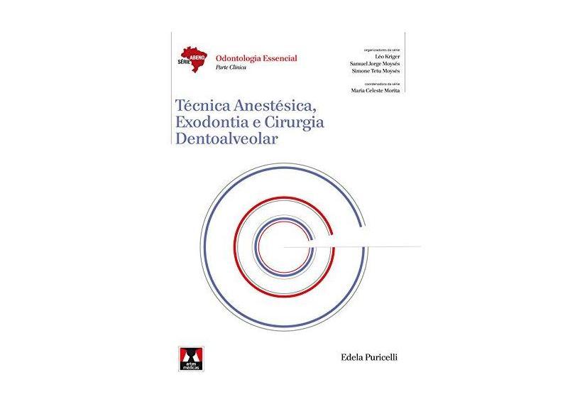 Técnica Anestésica, Exodontia e Cirurgia Dentoalveolar - Série Abeno: Odontologia Essencial - Puricelli, Edela; Puricelli, Edela - 9788536702292