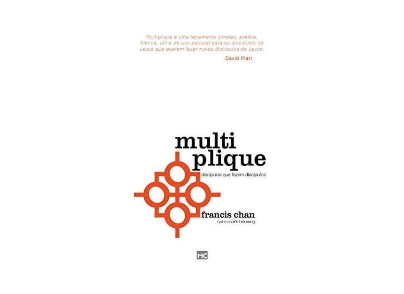 Multiplique - Os Discípulos Que Fazem Discípulos - Platt, David - 9788573259858