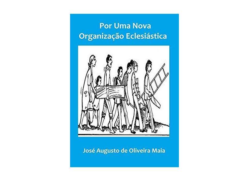 Por Uma Nova Organização - José Augusto De Oliveira Maia - 9788556976314