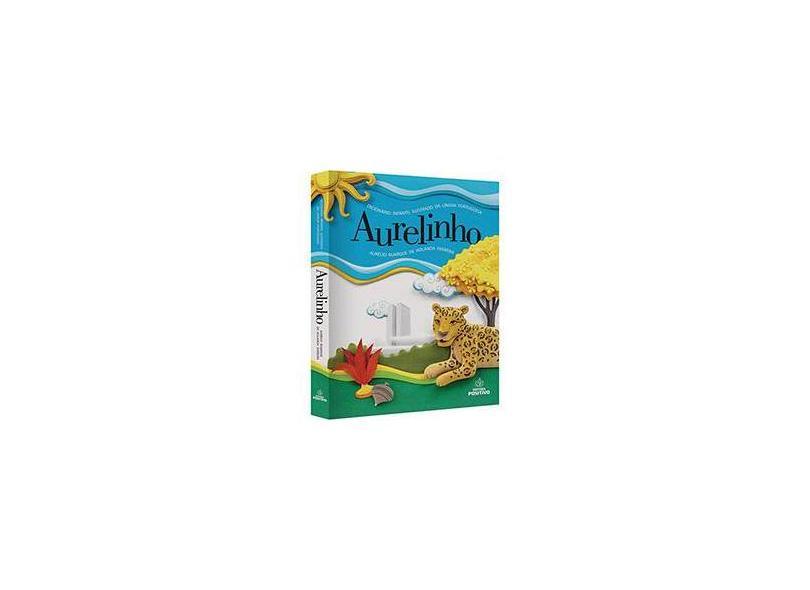 Aurelinho - Dicionário Infantil Ilustrado da Língua Portuguesa - 4ª Ed. 2014 - Ferreira, Aurelio Buarque De Holanda - 9788538584681