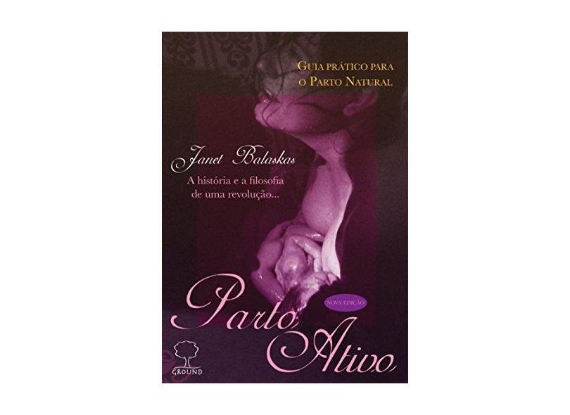 Parto Ativo - A História e Filosofia de Uma Revolução - 3ª Ed. 2015 - Balaskas, Janet - 9788572171786