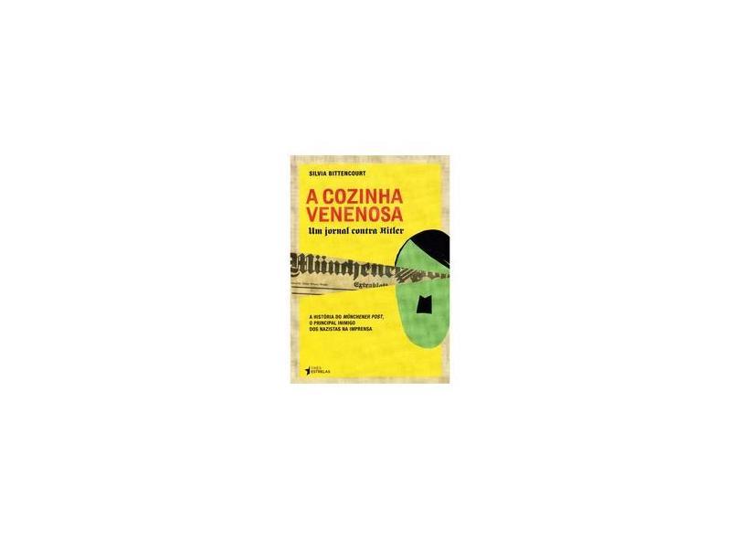A Cozinha Venenosa - Um Jornal Contra Hitler - Bittencourt, Silvia - 9788565339155