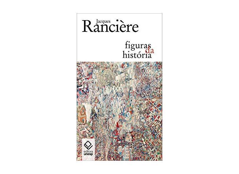 Figuras da História - Jacques Rancière - 9788539307463