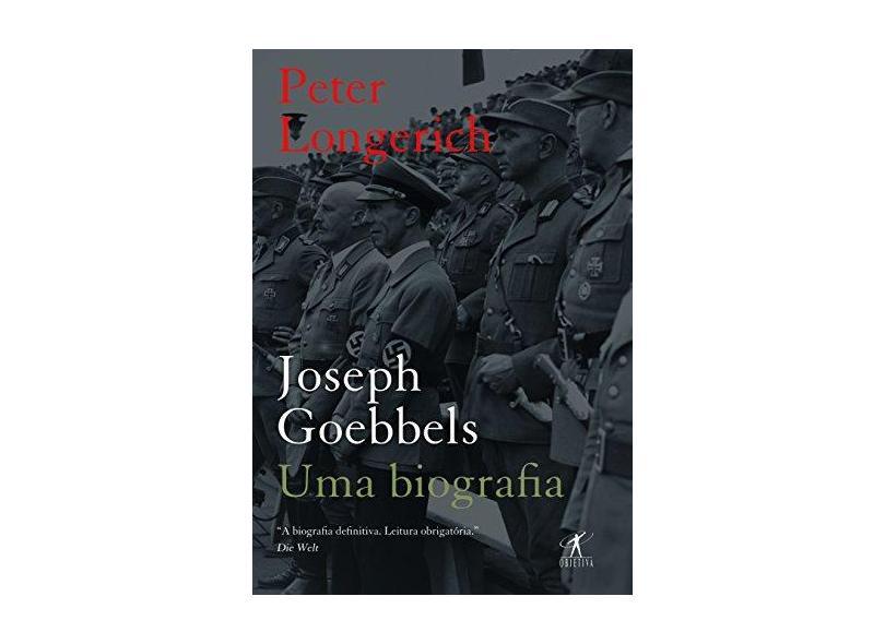 Joseph Goebbels: Uma Biografia - Peter Longerich - 9788539005598