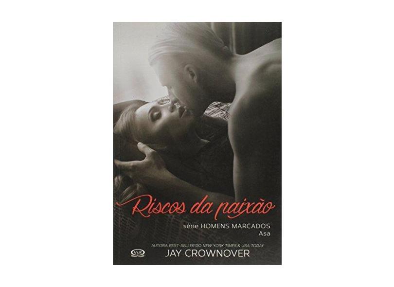 Riscos da Paixão - Série Homens Marcados - Asa - Jay Crownover; - 9788550700526