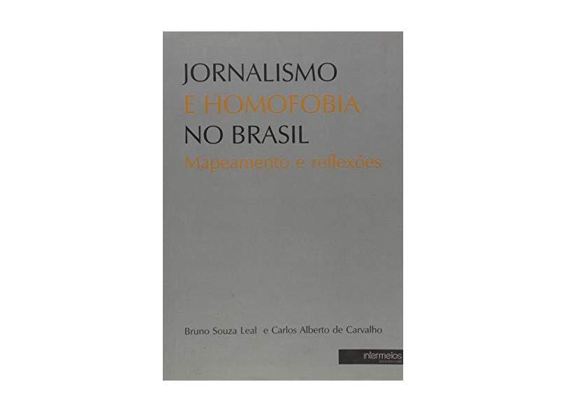 Jornalismo E Homofobia No Brasil - Mapeamento E Reflexoes - Carlos Alberto De Carvalho - 9788564586185