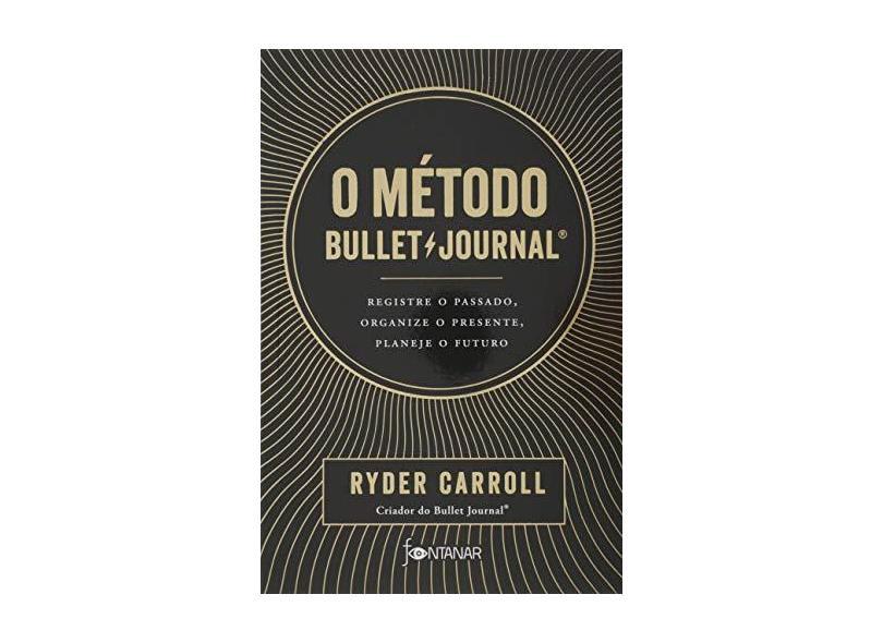 O método Bullet Journal: Registre o passado, organize o presente, planeje o futuro - Ryder Carroll - 9788584391301