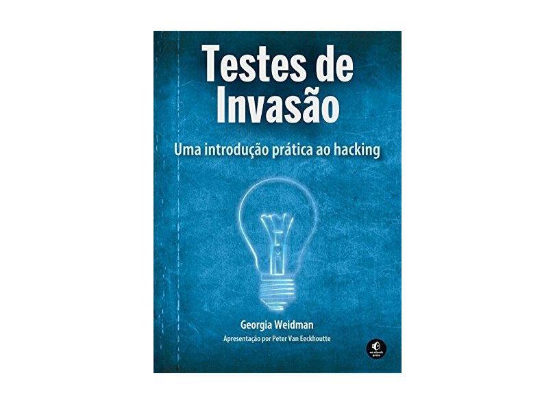Testes de Invasão - Uma Introdução Prática ao Hacking - Weidman, Georgia - 9788575224076
