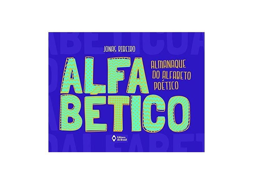 Alfabético. Almanaque do Alfabeto Poético - Jonas Ribeiro - 9788510059916