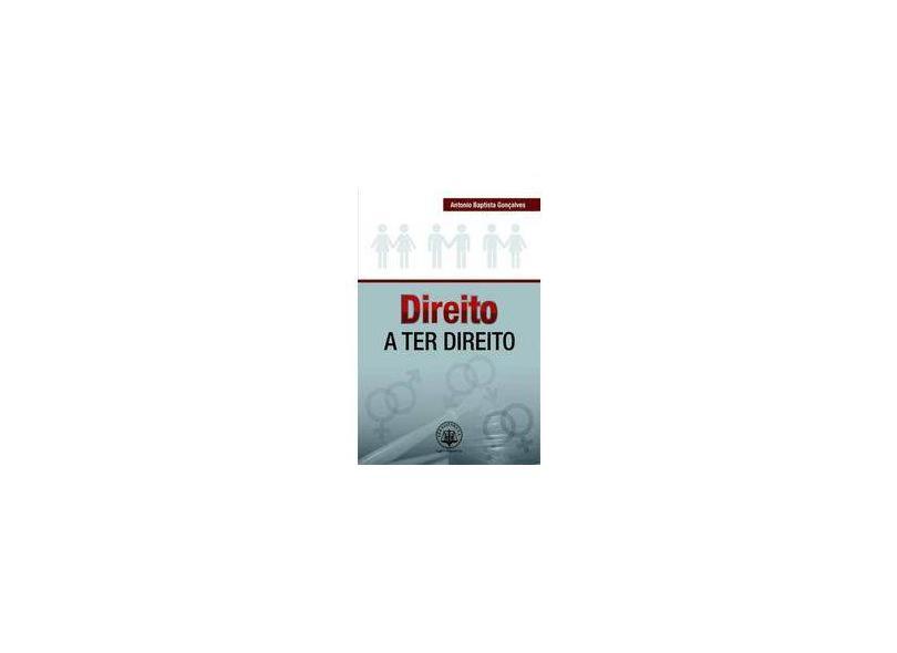 Direito A Ter Direito - Antonio Baptista Goncalves - 9788577212200
