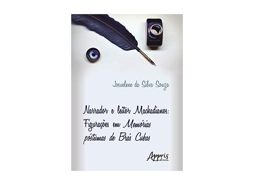 Narrador e Leitor Machadianos. Figurações em Memórias Póstumas de Brás Cubas - Josuelene Da Silva Souza - 9788547315412