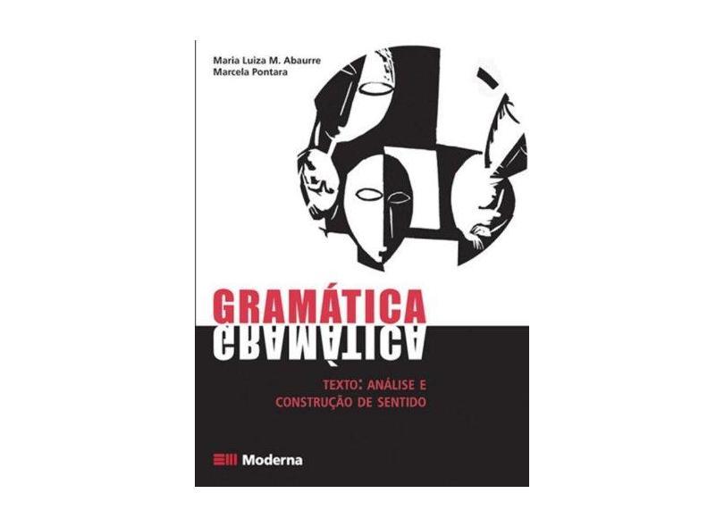 Gramática - Texto : Análise e Construção de Sentido - Vol. Único - Nova Ortografia - Abaurre,maria Luiza - 9788516052133