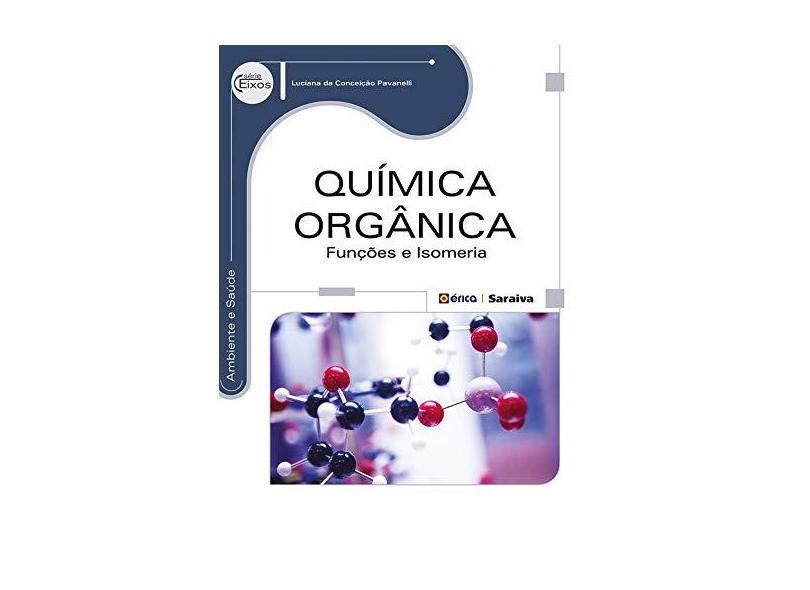 Química Orgânica: Funções e Isomeria - Série Eixos - Luciana Da Conceição Pavanelli - 9788536509099