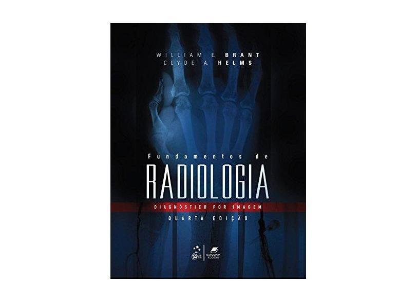 Fundamentos de Radiologia - Diagnóstico Por Imagens - 4ª Ed. 2015 - Brant, William E.; Helms, Clyde A. - 9788527726276