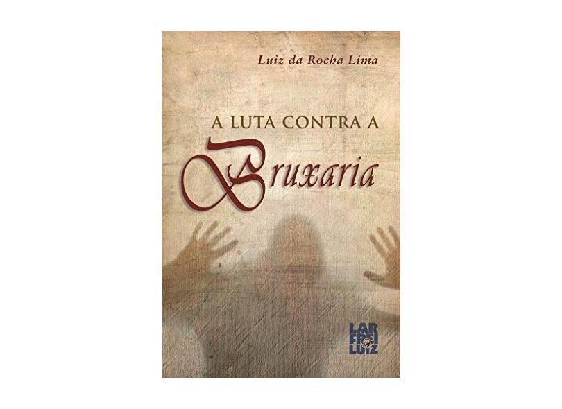 eBook A Luta Contra a Bruxaria - Luiz Da Rocha Lima - 9788564703025