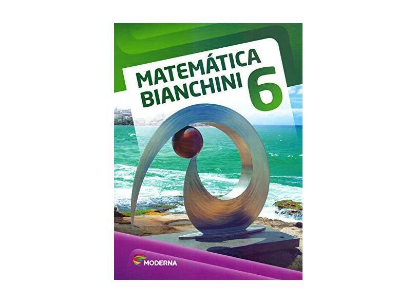 Matemática Bianchini - 6º Ano - 8ª Ed. 2016 - Edwaldo Bianchini; - 9788516099817
