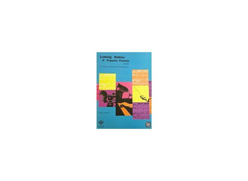 O Pequeno Pianista - Op. 189 - Köhler, Ludwig - 9788585188207