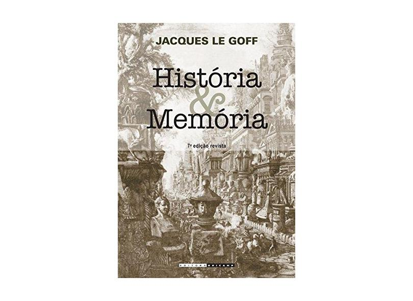 História e Memória - 7ª Ed. 2013 - Le Goff, Jacques - 9788526810082