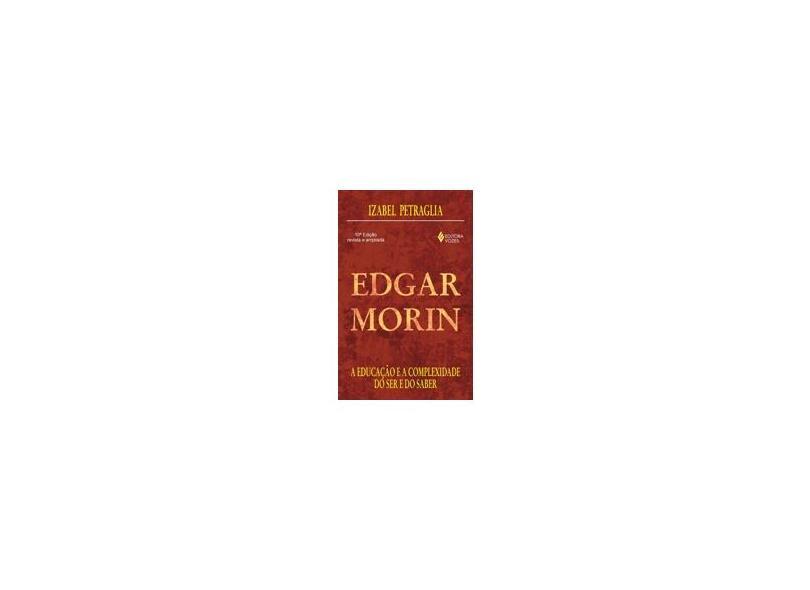 Edgar Morin - A Educacao e a Compl Ser Saber - Petraglia, Izabel Cristina - 9788532615107