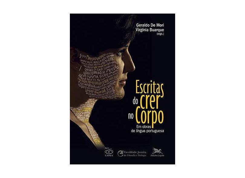 Escritas do crer no corpo: Em obras de língua portuguesa - Geraldo Luiz De Mori - 9788515045204