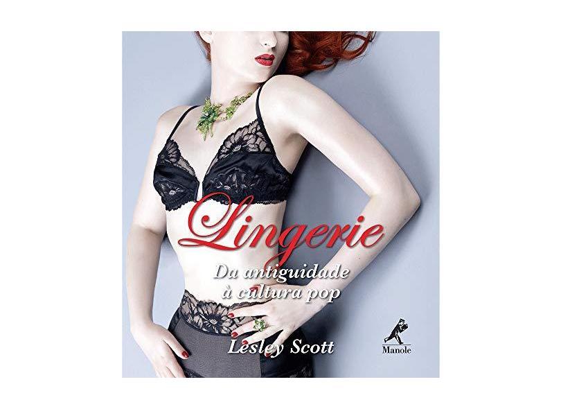 Lingerie - da Antiguidade À Cultura Pop - Lesley Scott - 9788520435649