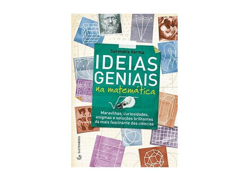 Ideias Geniais na Matemática - Maravilhas, Curiosidades, Enigmas e Soluções Brilhantes De... - Verma, Surendra - 9788582350652