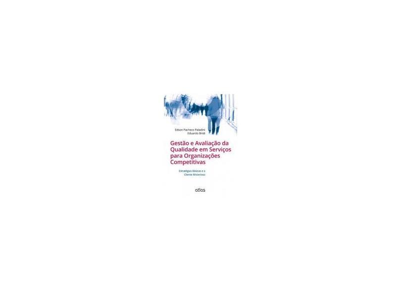 Gestão e Avaliação da Qualidade em Serviços Para Organizações Competitivas: Estratégias Básicas e o Cliente Misterioso - Edson Pacheco Paladini, Eduardo Bridi - 9788522480975