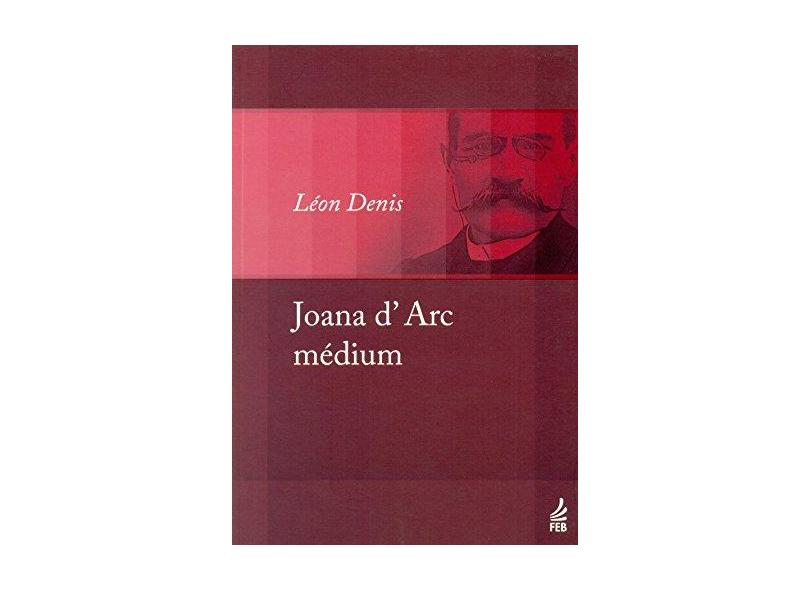 Joana d'Arc Médium - Denis, Leon - 9788573288858