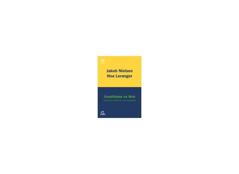 Usabilidade na Web - Projetando Websites com Qualidade - Nielsen, Jakob; Loranger, Hoa - 9788535221909